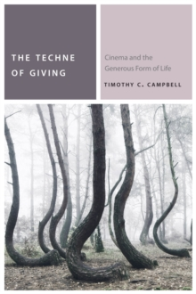 The Techne of Giving : Cinema and the Generous Form of Life, Paperback / softback Book