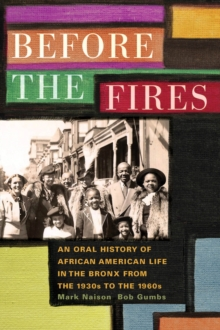 Before the Fires : An Oral History of African American Life in the Bronx from the 1930s to the 1960s, Hardback Book