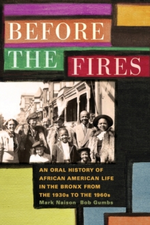 Before the Fires : An Oral History of African American Life in the Bronx from the 1930s to the 1960s, Paperback / softback Book