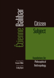 Citizen Subject : Foundations for Philosophical Anthropology, Hardback Book
