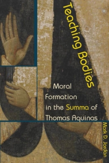 Teaching Bodies : Moral Formation in the Summa of Thomas Aquinas, Hardback Book