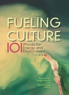Fueling Culture : 101 Words for Energy and Environment, Paperback / softback Book
