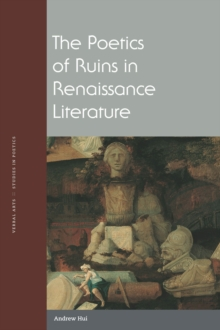 The Poetics of Ruins in Renaissance Literature, Paperback / softback Book
