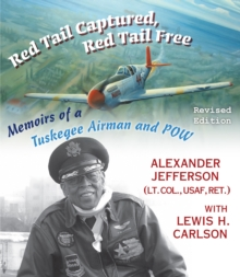 Red Tail Captured, Red Tail Free : Memoirs of a Tuskegee Airman and POW, Revised Edition, Hardback Book