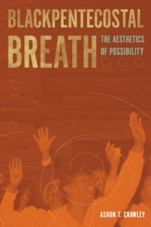 Blackpentecostal Breath : The Aesthetics of Possibility, Hardback Book