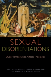 Sexual Disorientations : Queer Temporalities, Affects, Theologies, Paperback / softback Book