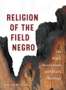 Religion of the Field Negro : On Black Secularism and Black Theology, Hardback Book