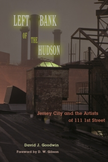 Left Bank of the Hudson : Jersey City and the Artists of 111 1st Street, Hardback Book