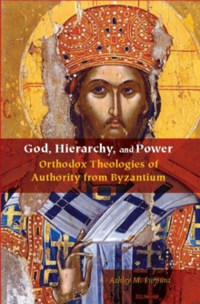 God, Hierarchy, and Power : Orthodox Theologies of Authority from Byzantium, Hardback Book
