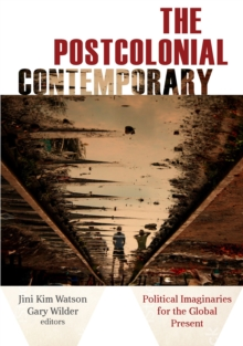 The Postcolonial Contemporary : Political Imaginaries for the Global Present, Paperback Book