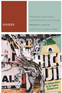 Goods : Advertising, Urban Space, and the Moral Law of the Image, Paperback Book