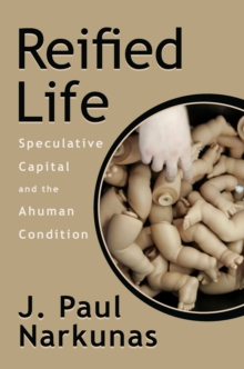 Reified Life : Speculative Capital and the Ahuman Condition, Paperback Book