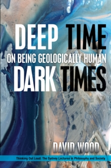 Deep Time, Dark Times : On Being Geologically Human, Hardback Book