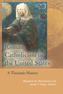 Roman Catholicism in the United States : A Thematic History, Paperback / softback Book