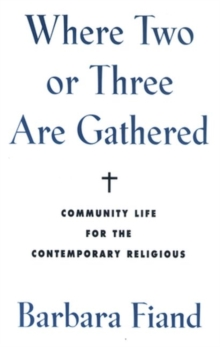 Where Two or Three Are Gathered : Community Life for the Contemporary Religious, Paperback Book