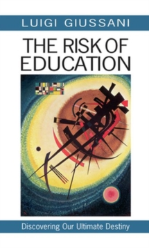 The Risk of Education : Discovering Our Ultimate Destiny, Paperback / softback Book