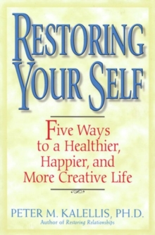 Restoring Your Self : Five Ways to a Healthier, Happier, and Creative Life, Paperback Book