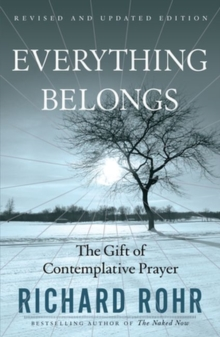 Everything Belongs : The Gift of Contemplative Prayer, Paperback Book