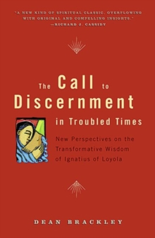 The Call to Discernment in Troubled Times : New Perspectives on the Transformative Wisdom of Ignatius of Loyola, Paperback / softback Book