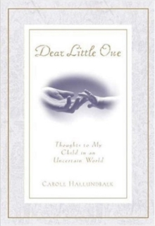 Dear Little One : Thoughts to My Child in an Uncertain World, Hardback Book