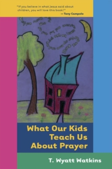 What Our Kids Teach Us About Prayer, Paperback Book