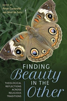 Finding Beauty in the Other : Theological Reflections across Religious Traditions, Paperback / softback Book