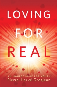 Loving for Real : An Honest Book for Youth, Paperback / softback Book