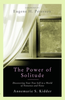 The Power of Solitude : Discovering Your True Self in a World of Nonsense and Noise, Paperback / softback Book