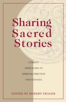 Sharing Sacred Stories : Current Approaches to Spiritual Direction and Guidance, Paperback Book