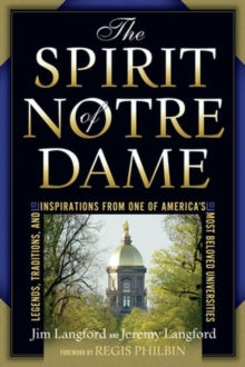 The Spirit of Notre Dame : Legends, Traditions, and Inspirations from One of America's Most Beloved Universities, Hardback Book