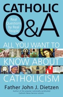 Catholic Q & A : All You Want to Know About Catholicism - Real Questions by Real People, Paperback / softback Book
