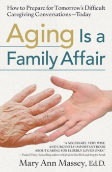Aging Is a Family Affair : How to Prepare for Tomorrow's Difficult Caregiving ConversationsToday, Paperback / softback Book