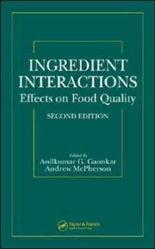 Ingredient Interactions : Effects on Food Quality, Second Edition, Hardback Book