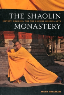 The Shaolin Monastery : History, Religion, and the Chinese Martial Arts, Paperback / softback Book