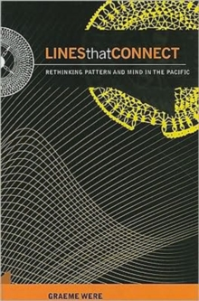 Lines That Connect : Rethinking Pattern and Mind in the Pacific, Hardback Book