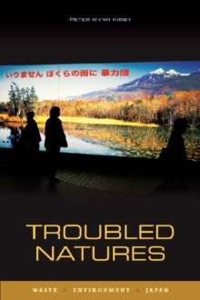 Troubled Natures : Waste, Environment, Japan, Hardback Book