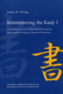 Remembering the Kanji 1 : A Complete Course on How Not to Forget the Meaning and Writing of Japanese Characters, Paperback Book