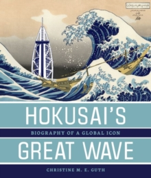 Hokusai's Great Wave : Biography of a Global Icon, Paperback / softback Book