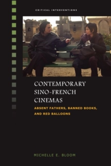 Contemporary Sino-French Cinemas : Absent Fathers, Banned Books, and Red Balloons, Paperback / softback Book