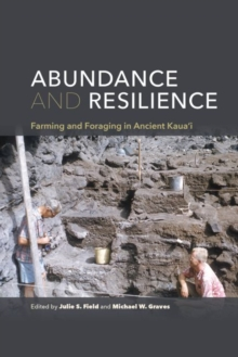 Abundance and Resilience : Farming and Foraging in Ancient Kaua'i, Paperback Book