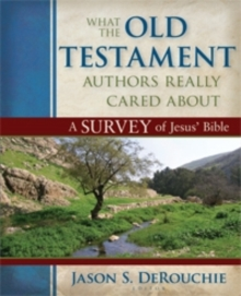 What the Old Testament Authors Really Cared about : A Survey of Jesus' Bible, Hardback Book