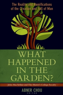 What Happened in the Garden? : The Reality and Ramifications of the Creation and Fall of Man, Paperback / softback Book