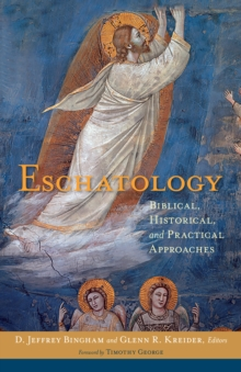 Eschatology : Biblical, Historical, and Practical Approaches, Hardback Book