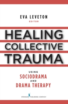Healing Collective Trauma Using Sociodrama and Drama Therapy, Paperback / softback Book