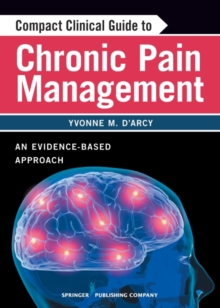 Compact Clinical Guide to Chronic Pain Management : An Evidence-Based Approach, Paperback / softback Book