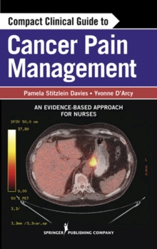 Compact Clinical Guide to Cancer Pain Management : An Evidence-Based Approach for Nurses, Paperback Book