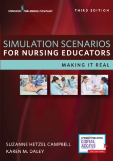 Simulation Scenarios for Nursing Educators : Making it Real, Paperback / softback Book
