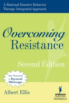 Overcoming Resistance : A Rational Emotive Behavior Therapy Integrated Approach, Paperback / softback Book