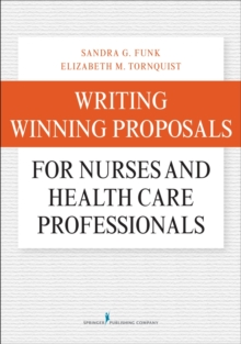 Writing Winning Proposals for Nurses and Health Care Professionals, Hardback Book