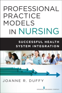 Professional Practice Models in Nursing : Successful Health System Integration, Paperback / softback Book